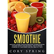 Smoothies: Smoothie Cleanse: Delicious Smoothie Cookbook Recipes For Rapid Weight Loss And Detox - How To Remove Stubborn Fat, Gain Energy And Feel Great ... Diabetes & Smoothies For Better Health 1)
