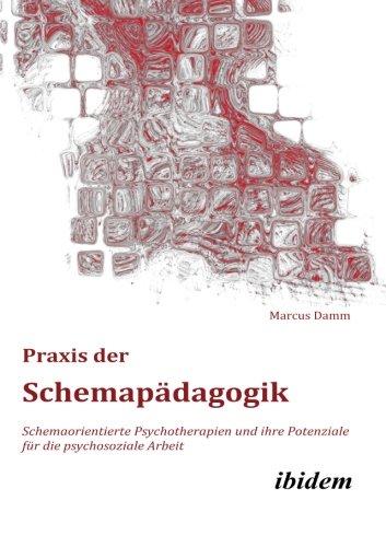 Praxis der Schemapädagogik: Schemaorientierte Psychotherapien Und Ihre Potenziale Für Die Psychosoziale Arbeit (Schemapädagogik kompakt)