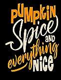 Pumpkin Spice everything Nice: Notebook Journal