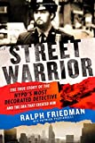 img - for Street Warrior: The True Story of the NYPD's Most Decorated Detective and the Era That Created Him, As Seen On Discovery Channel's