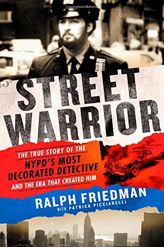 Street Warrior  The True Story Of The Nypds Most Decorated Detective And The Era That Created Him