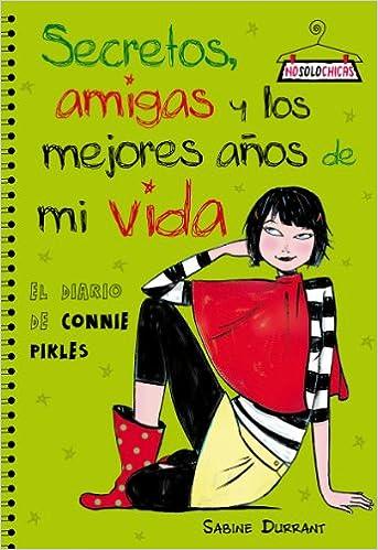 Secretos, amigas y los mejores años de mi vida : el diario de Connie Pikles: Sabine Durrant: 9788408078159: Amazon.com: Books