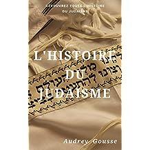L'Histoire du Judaïsme: Découvrez Toute l'Histoire du judaïsme (French Edition)