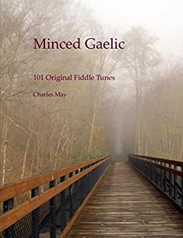 Minced Gaelic: 101 Original Fiddle Tunes and Their Stories