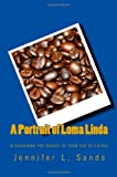 A Portrait of Loma Linda, Jennifer Sands, 1449555845