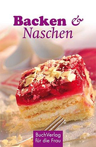 Backen & Naschen: Kuchen, Kekse, gebackene Pralinen (Minibibliothek)