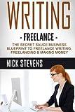 Writing: Freelance: The Secret Sauce Business Blueprint to Freelance Writing, Freelancing & Making Money (Ghostwriting, Blogging, Make Money Online) (Volume 1) Review