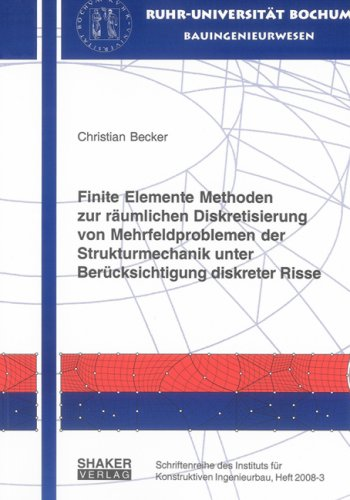 Finite Elemente Methoden zur räumlichen Diskretisierung von Mehrfeldproblemen der Strukturmechanik unter Berücksichtigung diskreter Risse