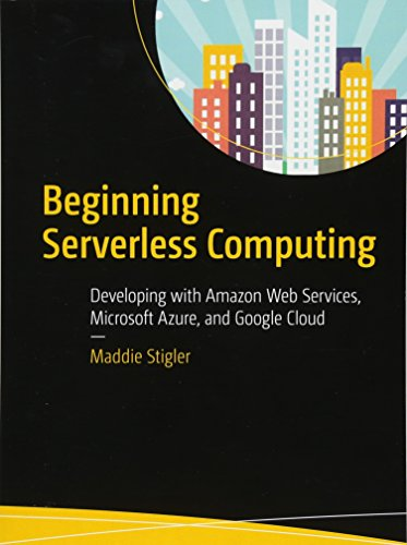 [Ebook] Beginning Serverless Computing: Developing with Amazon Web Services, Microsoft Azure, and Google Clo TXT