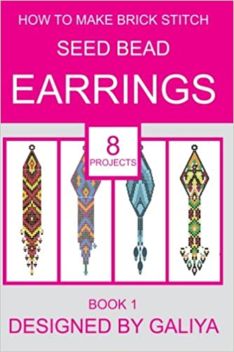 How to Make Brick Stitch Seed Bead Earrings 8 Projects Book 2