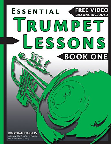 (Essential Trumpet Lessons, Book One: Get Started : Tone, Breathing, Tongue Use and Other Skills to Get You Off to a Great Start (Essential Trumpet  Lessons 1))