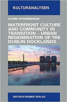Book Waterfront Culture and Community in Transition: Urban Regeneration of the Dublin Docklands (Kulturanalysen)