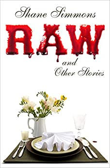 Raw and Other Stories: Twenty Tales of Dark Crime, Everyday Horror, and Pitch-Black Comedy by [Simmons, Shane]