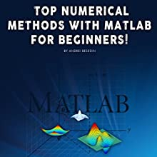 Top Numerical Methods with Matlab for Beginners! Audiobook by Andrei Besedin Narrated by Joseph Wosik