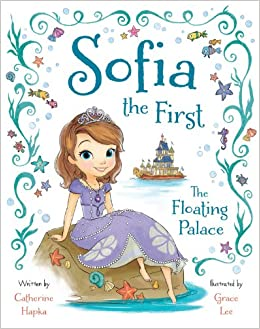 Sofia the First The Floating Palace: Disney Book Group