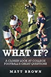 What If?: A closer look at college football's great questions