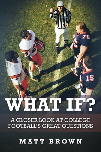 - What If?: A closer look at college football's great questions