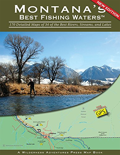 Montana's Best Fishing Waters: 170 Detailed Maps of 34 of the Best Rivers, Streams, and Lakes