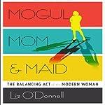 Mogul, Mom, & Maid: The Balancing Act of the Modern Woman | Liz O'Donnell