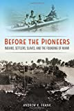 "Andrew Frank, ""Before the Pioneers: Indians, Settlers, Slaves, and the Founding of Miami"" (UP of Florida, 2017)"