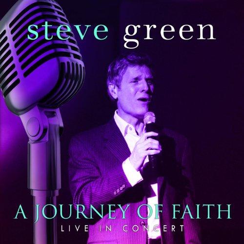 A Journey Of Faith: Steve Green Live In Concert