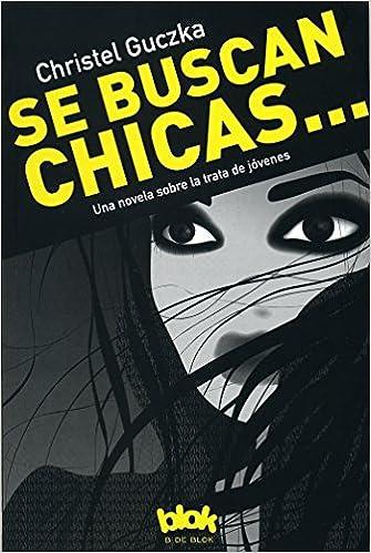 Se Buscan Chicas: Una Novela Sobre La Trata de Jóvenes / Girls Wanted: Amazon.es: Christel Guczka: Libros