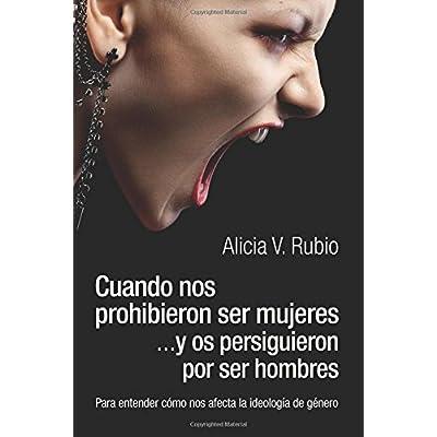 Cuando nos prohibieron ser mujeres ...y os persiguieron por ser hombres: Para entender cómo nos afecta la ideología de género (Spanish Edition)