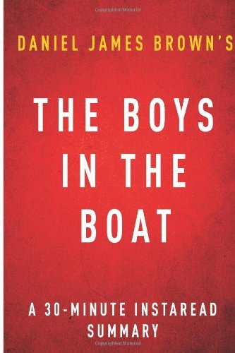 Download By Instaread Summaries The Boys in the Boat by Daniel James Brown  A 30-minute Instaread Summary: Nine Americans and Their PDF