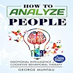 How to Analyze People: 2-Book Bundle: Emotional Intelligence and Cognitive Behavioral Therapy | George Muntau