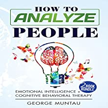 How to Analyze People: 2-Book Bundle: Emotional Intelligence and Cognitive Behavioral Therapy Audiobook by George Muntau Narrated by Commodore James
