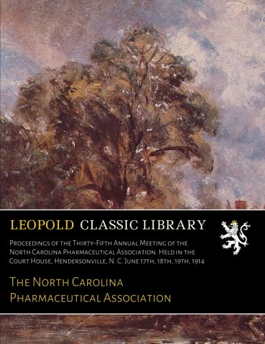 Download Proceedings of the Thirty-Fifth Annual Meeting of the North Carolina Pharmaceutical Association. Held in the Court House, Hendersonville, N. C. June 17th, 18th, 19th, 1914 PDF