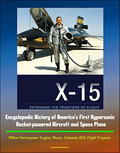Rocket Research Plane - X-15: Extending the Frontiers of Flight - Encyclopedic History of America's First Hypersonic Rocket-powered Aircraft and Space Plane - Million Horsepower Engine, Muroc, Edwards AFB, Flight Program