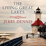 The Living Great Lakes: Searching for the Heart of the Inland Seas | Jerry Dennis