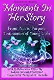 Moments in HerStory: From Pain to Purpose II: Testimonies of Young Girls by Lakita Stewart-Thompson (2015-07-10)