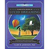 Llewellyn's Complete Book of Lucid Dreaming: A Comprehensive Guide to Promote Creativity...