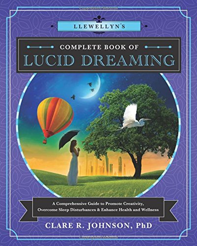 Llewellyn's Complete Book of Lucid Dreaming: A Comprehensive Guide to Promote Creativity, Overcome Sleep Disturbances & Enhance Health and Wellness (Llewellyn's Complete Book Series) by Llewellyn Publications