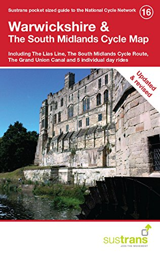 Warwickshire & The South Midlands Cycle Map: Including The Lias Line, The South Midlands Cycle Route, The Grand Union Canal and 5 Individual Day Rides ()