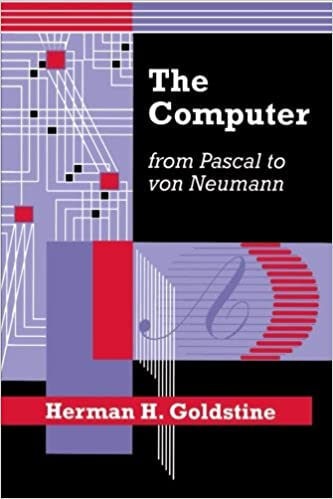 The Computer from Pascal to von Neumann: Herman H  Goldstine
