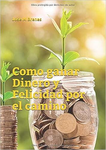 Como ganar Dinero y Felicidad por el camino: Amazon.es: Jose M Brenes: Libros
