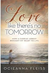 Love Like There's No Tomorrow: How a Cardiac Arrest Brought My Heart to Life Paperback