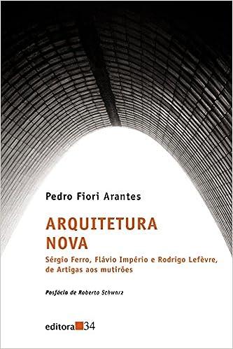 Arquitetura Nova: Pedro Fiori Arantes: 9788573262513: Amazon ...