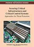 Securing Critical Infrastructures and Critical Control Systems : Approaches for Threat Protection, Christopher Laing, 1466626593