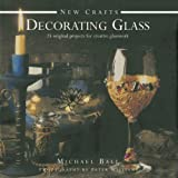 Decorating Glass, Michael Ball, 0754828352