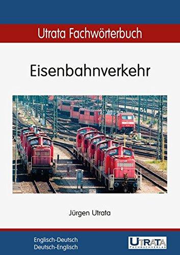 Utrata Fachwörterbuch: Eisenbahnverkehr Englisch-Deutsch / Deutsch-Englisch (Utrata Fachwörterbücher / Englisch-Deutsch / Deutsch-Englisch)