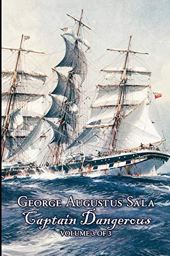 Captain Dangerous, Volume 3 of 3 by George Augustus Sala, Fiction, Action & Adventure
