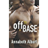 Off Base: A Bestselling Male/Male Military Romance (Out of Uniform)