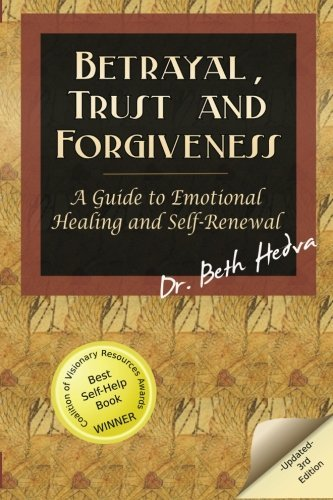 Betrayal, Trust and Forgiveness: A Guide to Emotional Healing and Self-Renewal by Dr. Beth Hedva (2013-09-22)