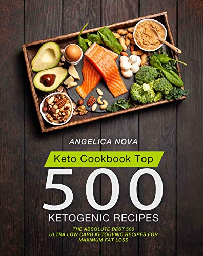 Keto Cookbook Top 500 Ketogenic Recipes: The Absolute Best 500 Ultra Low Carb Ketogenic Recipes for Maximum Fat Loss by Angelica Nova