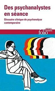 Des psychanalystes en séance : glossaire clinique de psychanalyse contemporaine, Danon-Boileau, Laurent (Ed.)