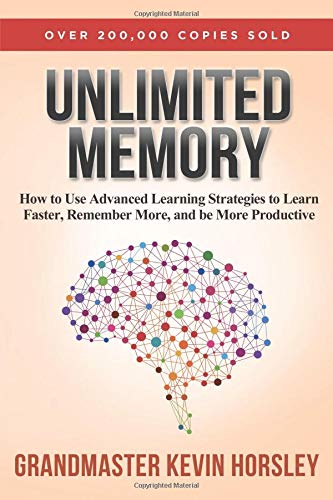 Unlimited Memory: How to Use Advanced Learning Strategies to Learn Faster, Remember More and be More -